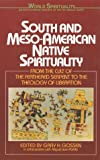 South & Meso-American Native Spirituality: From the Cult of the Feathered Serpent to the Theology of Liberation (World Spirituality) (0824512243) by Gossen, Gary H.