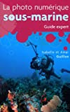 La photo num�rique sous-marine : Guide expert