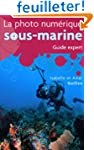 La photo num�rique sous-marine : Guid...