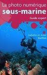 La photo numérique sous-marine : Guide expert par Guillen