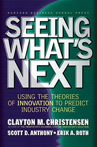 Seeing What's Next: Using Theories of Innovation to Predict Industry Change PDF
