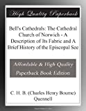 img - for Bell's Cathedrals: The Cathedral Church of Norwich - A Description of Its Fabric and A Brief History of the Episcopal See book / textbook / text book