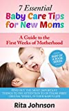 Parenting:7 Essential Tips for New Mums  A Guide to  the First Weeks of Motherhood (The Ultimate Child Care book Bundle 2)