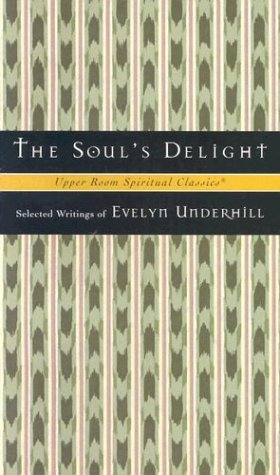 The Soul's Delight: Selected Writings of Evelyn Underhill (Upper Room Spiritual Classics-Series 2) Image