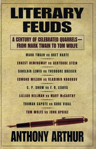 Literary Feuds: A Century of Celebrated Quarrels--From Mark Twain to Tom Wolfe, ANTHONY ARTHUR