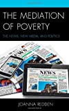 The Mediation of Poverty: The News, New Media, and Politics