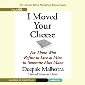 I Moved Your Cheese: For Those Who Refuse to Live as Mice in Someone Else's Maze | [Deepak Malhotra]
