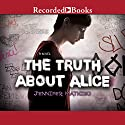 The Truth about Alice (       UNABRIDGED) by Jennifer Mathieu Narrated by Saskia Maarleveld, Graham Halstead, Ali Ahn, Michael Bakkensen, Elizabeth Morton