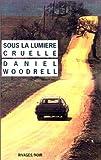 echange, troc Daniel Woodrell - Sous la lumière cruelle