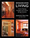 img - for Organized Living: Clutter-Clearing Strategies and Creative Storage Solutions book / textbook / text book