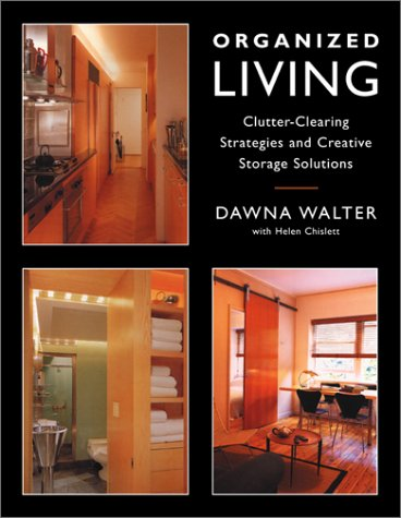 Organized Living: Clutter-Clearing Strategies and Creative Storage Solutions, Dawna Walter, Helen Chislett