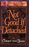 img - for Not Good If Detached (Corrie Ten Boom Library) book / textbook / text book