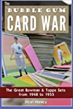 img - for The Bubble Gum Card War: The Great Bowman & Topps Sets from 1948 to 1955 book / textbook / text book