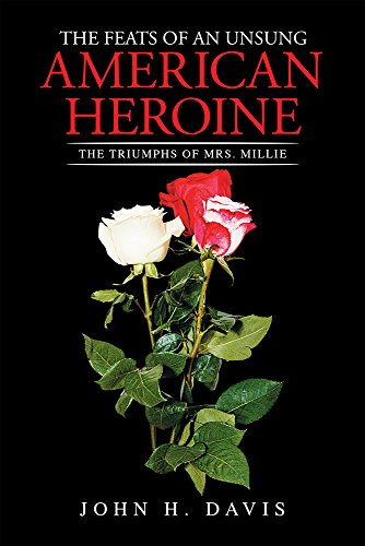 The Feats of an Unsung American Heroine: The Triumphs of Mrs. Millie PDF