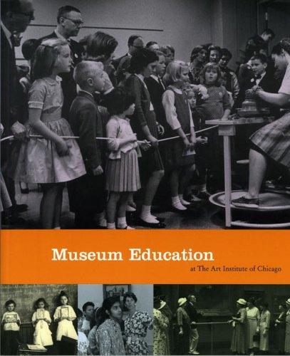 MUSEUM EDUCATION AT ART INST IN CHICAGO (Museum Studies)