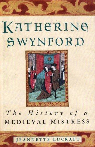 Katherine Swynford: The History of a Medieval Mistress