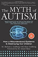 The Myth of Autism: How a Misunderstood Epidemic Is Destroying Our Children
