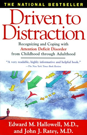 Driven To Distraction : Recognizing and Coping with Attention Deficit Disorder from Childhood Through Adulthood, EDWARD M. HALLOWELL, JOHN J. RATEY