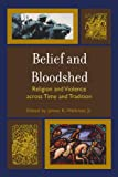 img - for Belief and Bloodshed: Religion and Violence across Time and Tradition book / textbook / text book