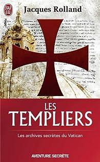 Les Templiers : Les archives secr�tes du Vatican par Jacques Rolland