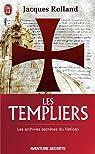 Les Templiers : Les archives secr�tes du Vatican par Rolland