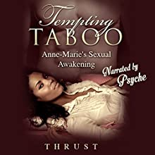 Tempting Taboo: Anne-Marie's Sexual Awakening (       UNABRIDGED) by Thrust Narrated by Pysche