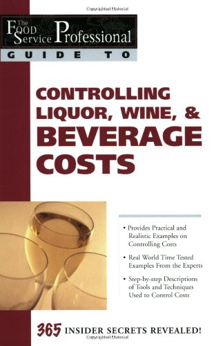 The Food Service Professional Guide to Controlling Liquor, Wine & Beverage Costs (Food Service Professional Guide to, 8) (The Food Service Professionals Guide To)