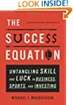 The Success Equation: Untangling Skil...