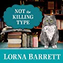 Not the Killing Type: A Booktown Mystery, Book 7 (       UNABRIDGED) by Lorna Barrett Narrated by Karen White