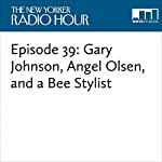 Episode 46: Gary Johnson, Angel Olsen, and a Bee Stylist | David Remnick,Gary Johnson,Angel Olsen,Kelefa Sanneh,Reed Birney,Joshua Rothman