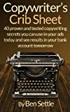 img - for Copywriter's Crib Sheet - 40 Proven and Tested Copywriting Secrets You Can Use in Your Ads Today and See Results in Your Bank Account Tomorrow book / textbook / text book