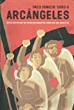 Arcangeles: Doce historias de revolucionarios herejes del siglo XX (Documento) (Spanish Edition) (8408024388) by Taibo, Paco Ignacio