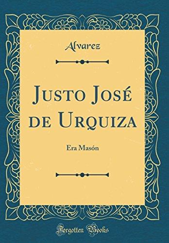 Justo Jose de Urquiza: Era Mason (Classic Reprint)  [Alvarez, Alvarez] (Tapa Dura)