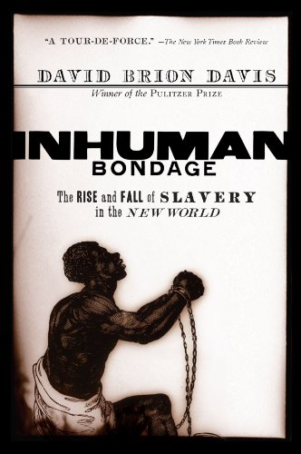 Inhuman Bondage: The Rise and Fall of Slavery in the New...