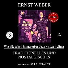 Traditionelles und Nostalgisches (Was Sie schon immer über Jazz wissen wollten 6) Hörbuch von Ernst Weber Gesprochen von: Willi Resetarits
