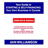 Your Guide to Starting & Self-Financing Your Own Business in Canada   2009-2010 Editionby Iain Williamson