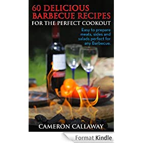 60 Delicious Barbecue Recipes for the Perfect Cookout: Easy to Prepare Meats, Sides, and Salads for the Perfect Barbecue (English Edition)