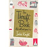 The Thrift Book: Live Well and Spend Lessby India Knight