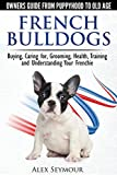 img - for French Bulldogs - Owners Guide from Puppy to Old Age. Buying, Caring For, Grooming, Health, Training and Understanding Your Frenchie book / textbook / text book