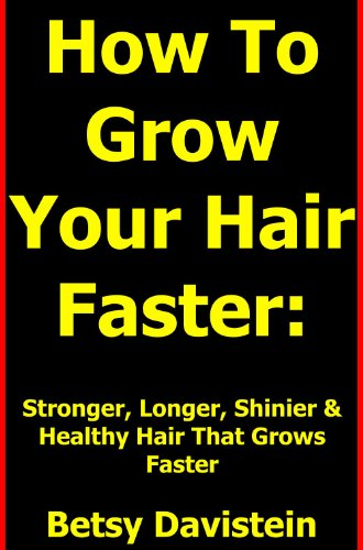 How To Grow Your Hair Faster: Getting Stronger, Longer, Shinier & Healthy Hair Growing Fast