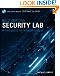 Build Your Own Security Lab: A Field...
