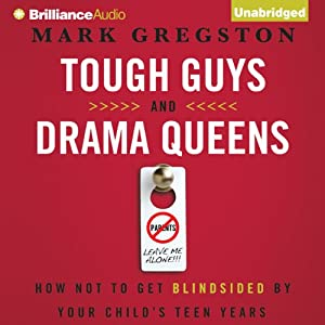 Tough Guys and Drama Queens: How Not to Get Blindsided by Your Child's Teen Years | [Mark L. Gregston]