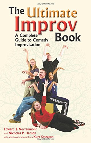 The Ultimate Improv Book: A Complete Guide to Comedy Improvisation