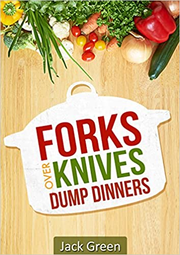 Forks Over Knives: Whole Food Plant Based Dump Dinners-Forks Over Knives CookBook (Gluten Free,Dairy Free,oil Free,Low Fat,Crockpot,cast iron,slowcooker)