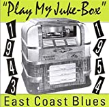 Play My Jukebox: East Coast Blues (1943-1954)