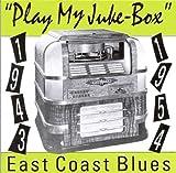 Play My Jukebox: East Coast Blues (1943-1954)