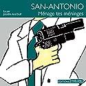 Ménage tes méninges (San-Antonio 49) | Livre audio Auteur(s) : Frédéric Dard Narrateur(s) : Julien Allouf