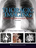 Thoracic Imaging: Pulmonary and Cardiovascular Radiology 2nd, North Americ by Webb MD, W. Richard, Higgins, Charles B. (2010) Hardcover