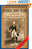 New Hampshire's General John Stark: Live Free or Die:  Death Is Not the Worst of Evils