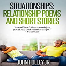 Situationships: Relationship Poems and Short Stories (       UNABRIDGED) by John Holley Jr. Narrated by Julia Gayden Nelson